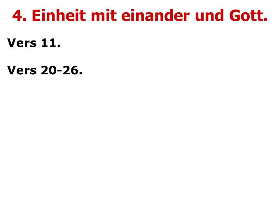 4. Einheit mit einander und Gott. Vers 11. Vers 20-26.