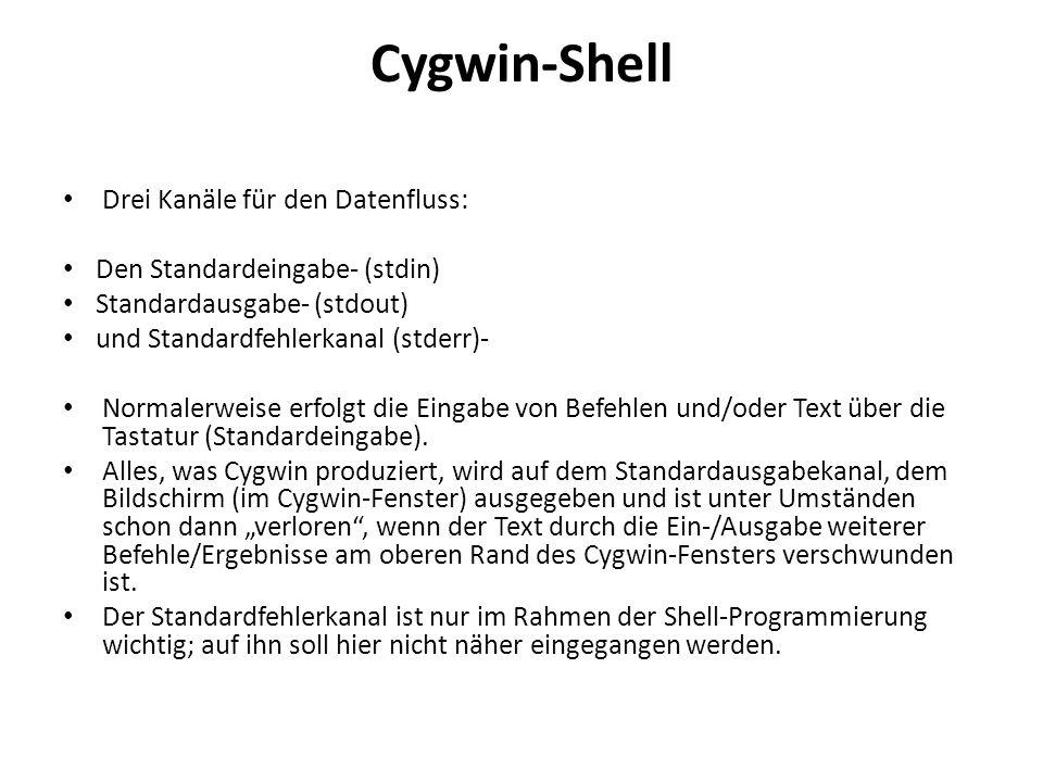 Cygwin-Shell Drei Kanäle für den Datenfluss: Den Standardeingabe- (stdin) Standardausgabe- (stdout) und Standardfehlerkanal (stderr)- Normalerweise erfolgt die Eingabe von Befehlen und/oder Text über die Tastatur (Standardeingabe).