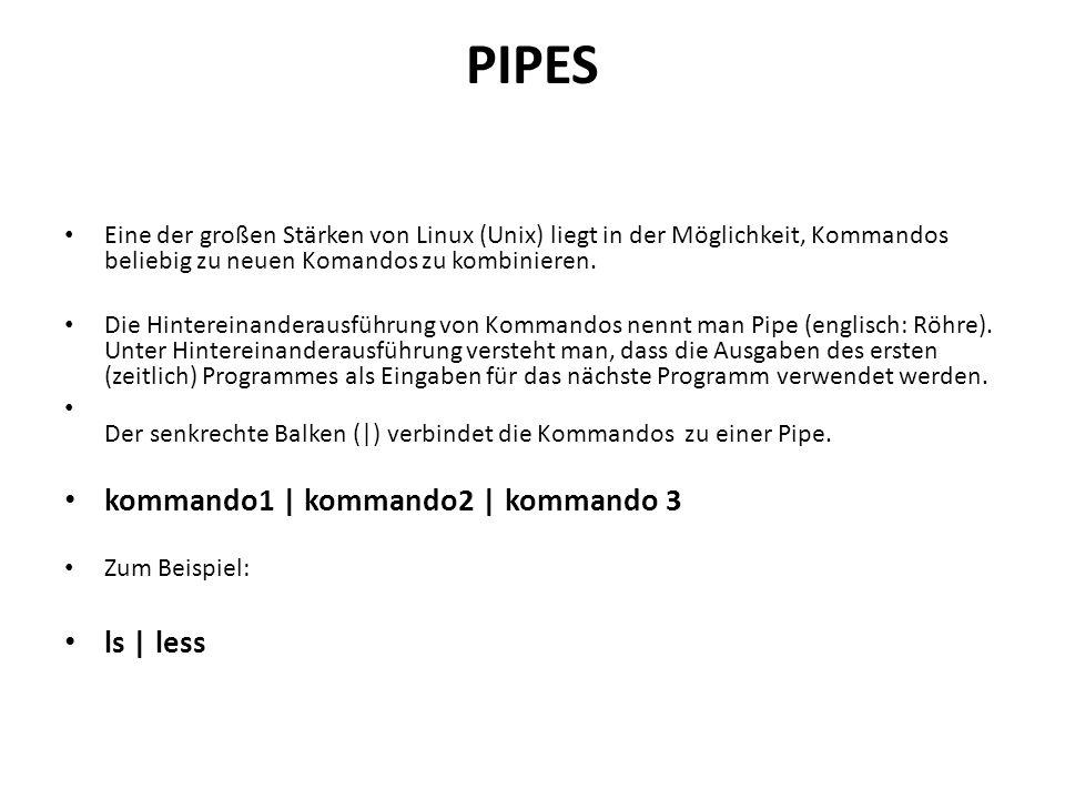 PIPES Eine der großen Stärken von Linux (Unix) liegt in der Möglichkeit, Kommandos beliebig zu neuen Komandos zu kombinieren.