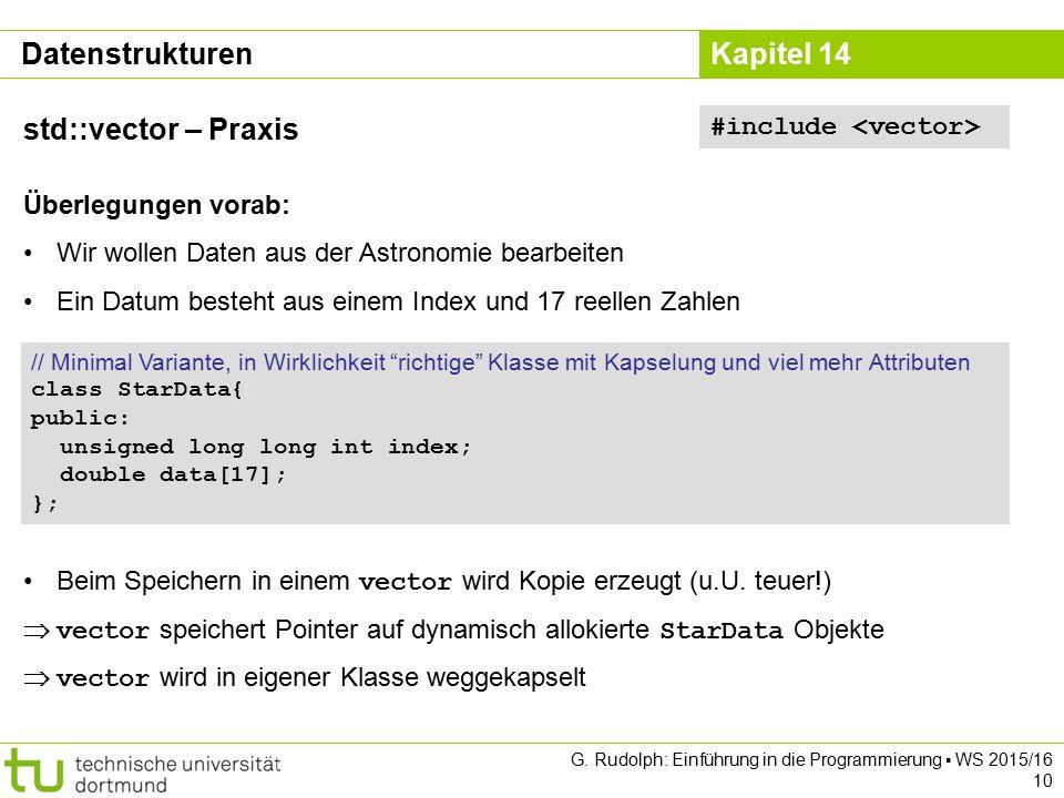 Kapitel 14 Datenstrukturen std::vector – Praxis Überlegungen vorab: Wir wollen Daten aus der Astronomie bearbeiten Ein Datum besteht aus einem Index u