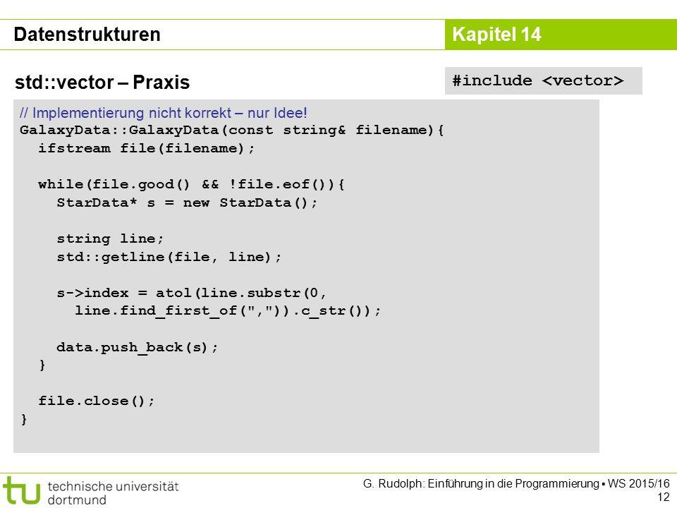 Kapitel 14 Datenstrukturen std::vector – Praxis #include // Implementierung nicht korrekt – nur Idee! GalaxyData::GalaxyData(const string& filename){
