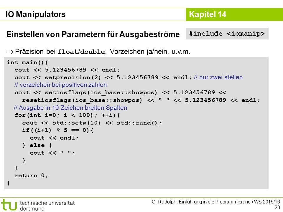 Kapitel 14 IO Manipulators Einstellen von Parametern für Ausgabeströme  Präzision bei float / double, Vorzeichen ja/nein, u.v.m. #include int main(){