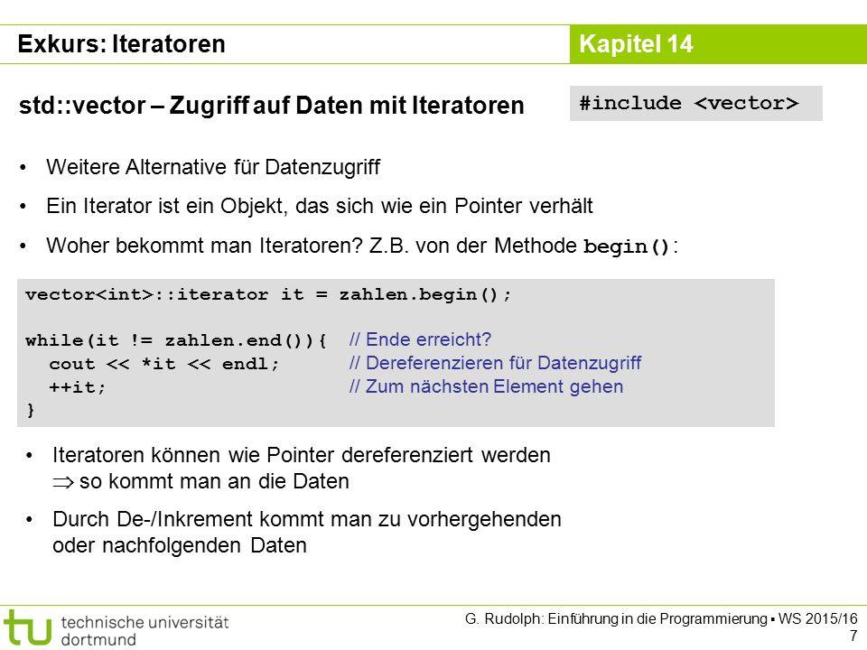 Kapitel 14 Exkurs: Iteratoren std::vector – Zugriff auf Daten mit Iteratoren Weitere Alternative für Datenzugriff Ein Iterator ist ein Objekt, das sic