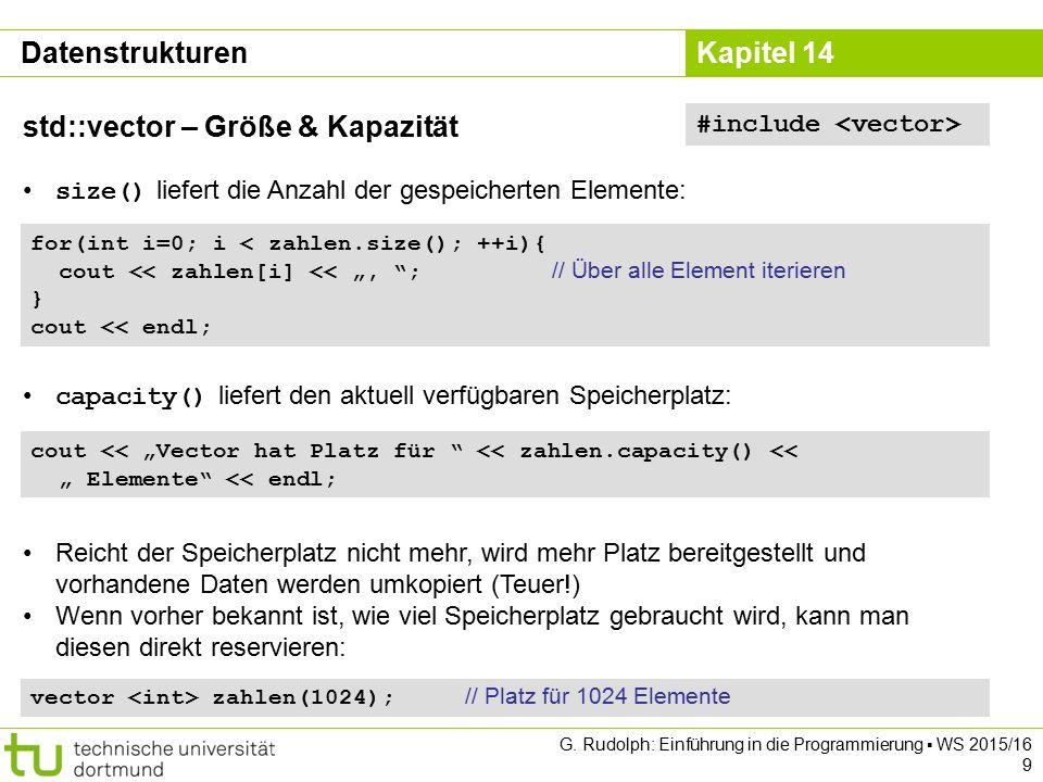 Kapitel 14 Datenstrukturen std::vector – Größe & Kapazität size() liefert die Anzahl der gespeicherten Elemente: #include for(int i=0; i < zahlen.size