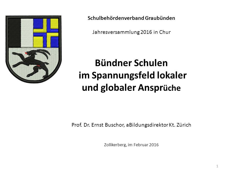 Schulbehördenverband Graubünden Jahresversammlung 2016 in Chur Bündner Schulen im Spannungsfeld lokaler und globaler Anspr üche Prof.