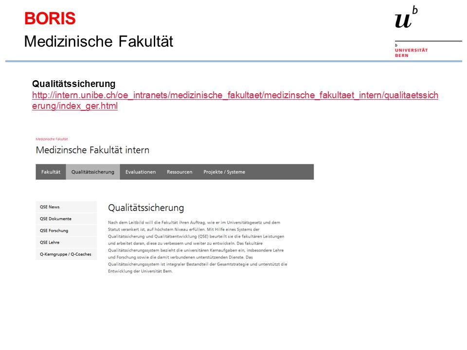 BORIS Medizinische Fakultät Qualitätssicherung http://intern.unibe.ch/oe_intranets/medizinische_fakultaet/medizinsche_fakultaet_intern/qualitaetssich erung/index_ger.html