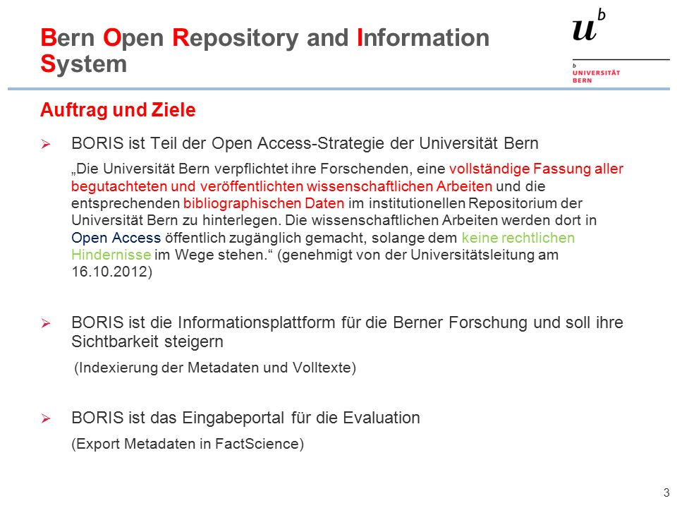 4 BORIS Open Access- Repository Datenpool Evaluation Daten bibliographische Angaben = Metadaten veröffentlichte Arbeiten = Volltexte g lobaler Zugriff auf Daten BORIS Aufgaben und Ziele
