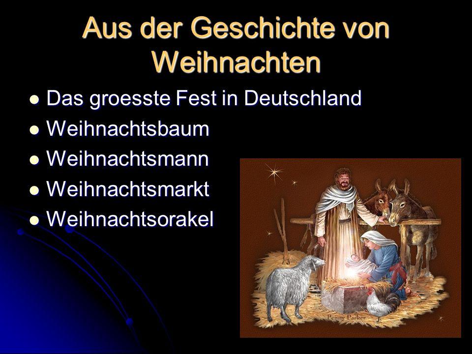 Aus der Geschichte von Weihnachten Das groesste Fest in Deutschland Das groesste Fest in Deutschland Weihnachtsbaum Weihnachtsbaum Weihnachtsmann Weihnachtsmann Weihnachtsmarkt Weihnachtsmarkt Weihnachtsorakel Weihnachtsorakel