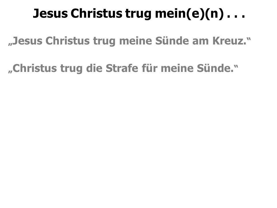 "Jesus Christus trug mein(e)(n)... "" Jesus Christus trug meine Sünde am Kreuz."