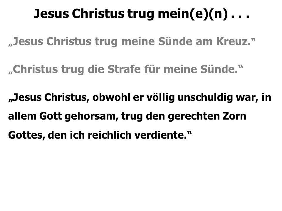Jesus Christus trug mein(e)(n)... Warum ist das wichtig?