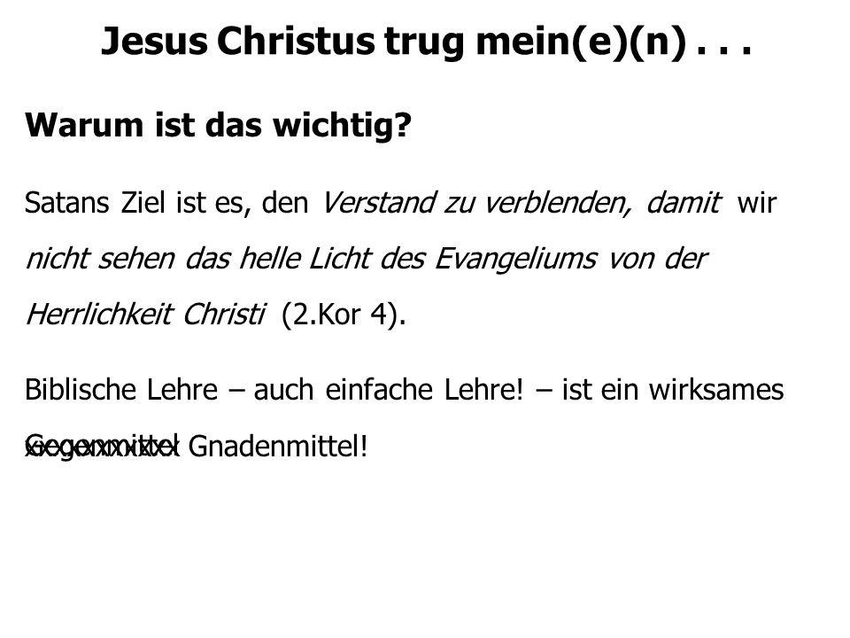 Jesus Christus trug mein(e)(n)...Warum ist das wichtig.