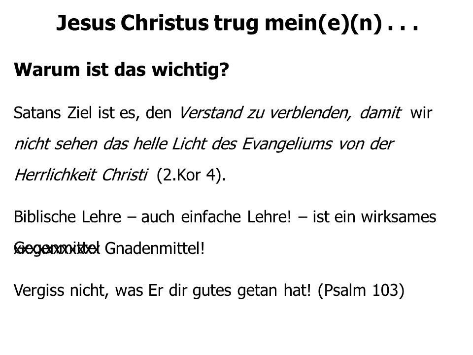 Jesus Christus trug mein(e)(n)... Warum ist das wichtig.