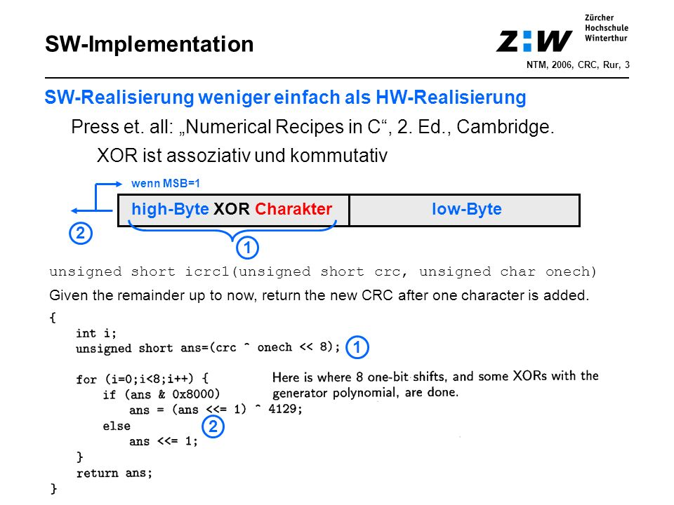 "SW-Implementation SW-Realisierung weniger einfach als HW-Realisierung Press et. all: ""Numerical Recipes in C"", 2. Ed., Cambridge. XOR ist assoziativ u"