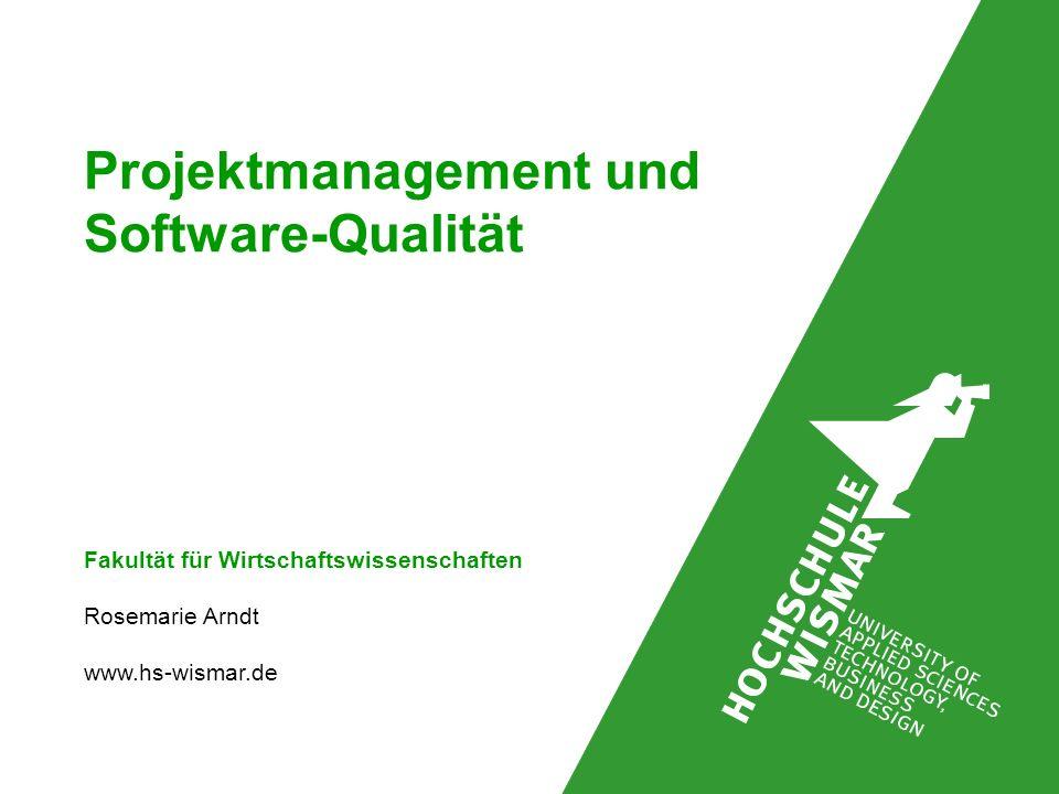 Projektmanagement und Software-Qualität Fakultät für Wirtschaftswissenschaften Rosemarie Arndt www.hs-wismar.de