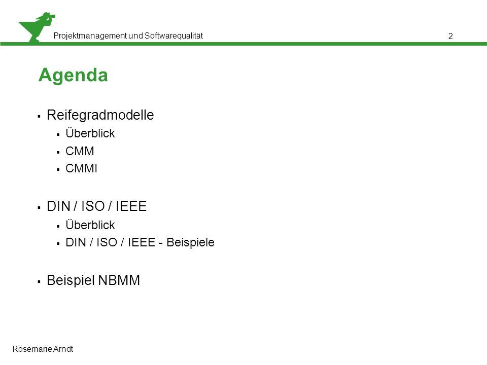 Projektmanagement und Softwarequalität Rosemarie Arndt 2 Agenda  Reifegradmodelle  Überblick  CMM  CMMI  DIN / ISO / IEEE  Überblick  DIN / ISO