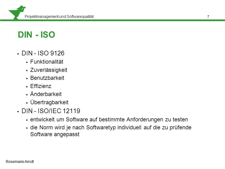 Projektmanagement und Softwarequalität Rosemarie Arndt 8 ISO - IEEE  ISO 900x:2000  ISO 9000:2000 QMS – Grundlagen und Begriffe  ISO 9001:2000 QMS – Anforderungen  ISO 9004:2000 QMS – Leitfaden für Leistungsverbesserung  IEEE Std 730 & Std 830  Software-Qualitätssicherungsplan (SQAP)  Software-Anforderungsspezifikationen (SRS) Rosemarie Arndt
