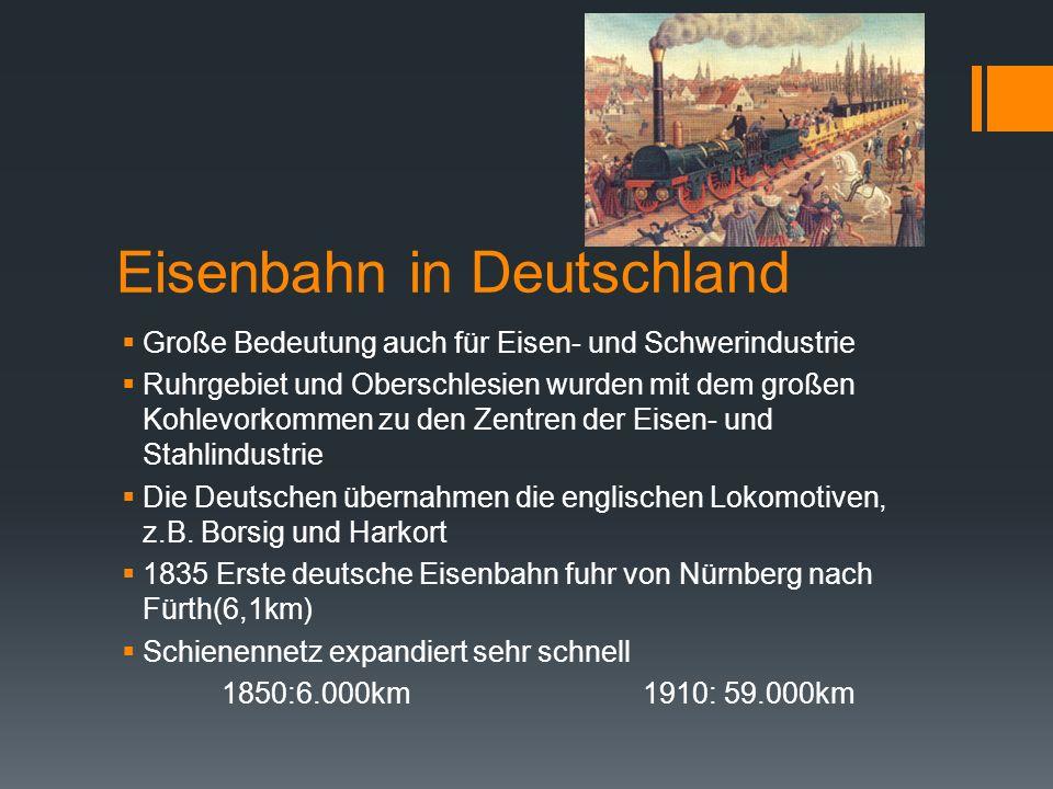 Eisenbahn in Deutschland  Große Bedeutung auch für Eisen- und Schwerindustrie  Ruhrgebiet und Oberschlesien wurden mit dem großen Kohlevorkommen zu