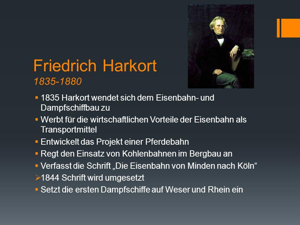 Friedrich Harkort 1835-1880  1835 Harkort wendet sich dem Eisenbahn- und Dampfschiffbau zu  Werbt für die wirtschaftlichen Vorteile der Eisenbahn al