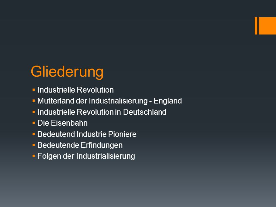 Gliederung  Industrielle Revolution  Mutterland der Industrialisierung - England  Industrielle Revolution in Deutschland  Die Eisenbahn  Bedeutend Industrie Pioniere  Bedeutende Erfindungen  Folgen der Industrialisierung
