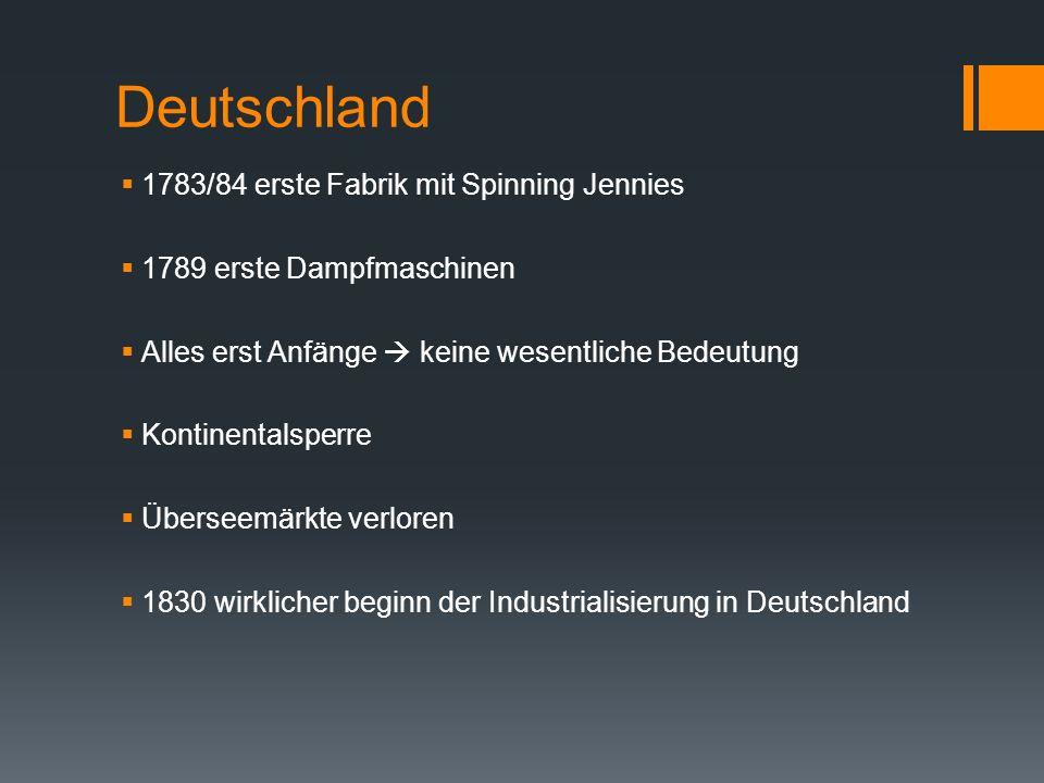 Deutschland  1783/84 erste Fabrik mit Spinning Jennies  1789 erste Dampfmaschinen  Alles erst Anfänge  keine wesentliche Bedeutung  Kontinentalsp