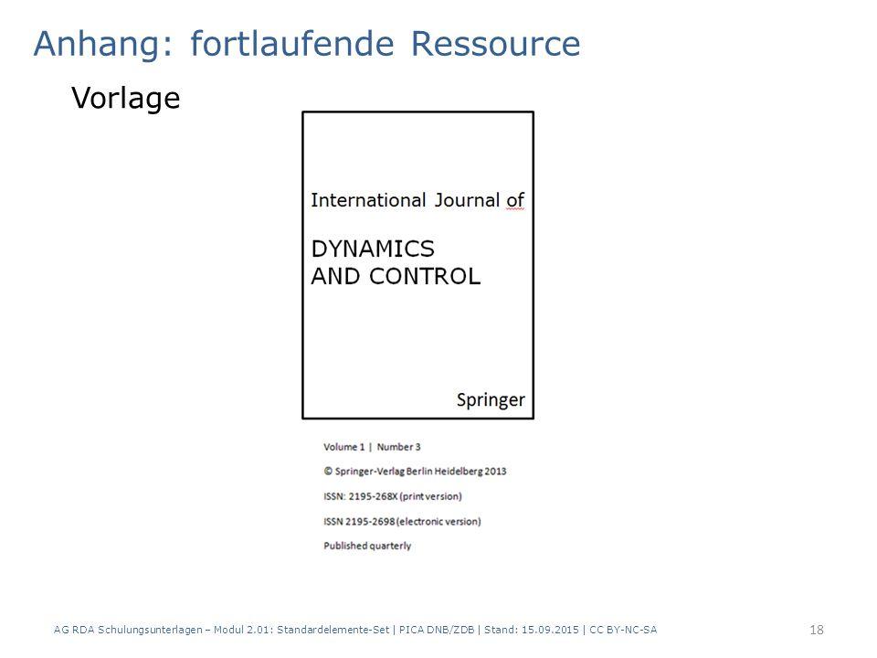 Anhang: fortlaufende Ressource Vorlage AG RDA Schulungsunterlagen – Modul 2.01: Standardelemente-Set | PICA DNB/ZDB | Stand: 15.09.2015 | CC BY-NC-SA 18
