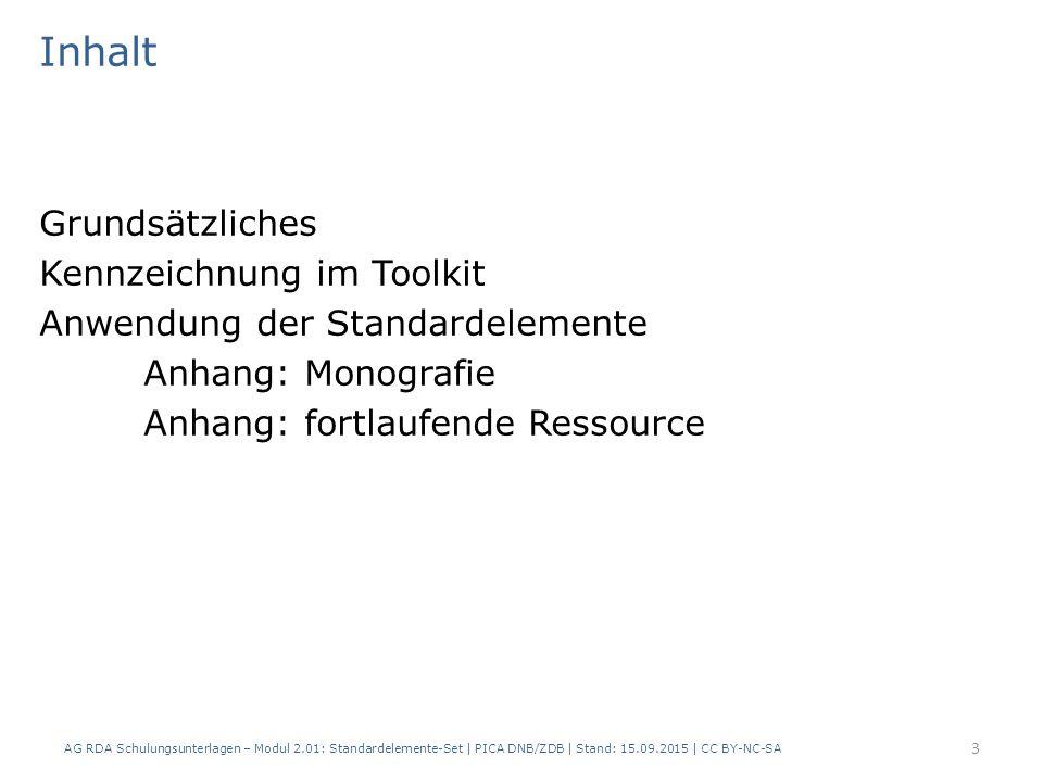 Inhalt Grundsätzliches Kennzeichnung im Toolkit Anwendung der Standardelemente Anhang: Monografie Anhang: fortlaufende Ressource 3 AG RDA Schulungsunt