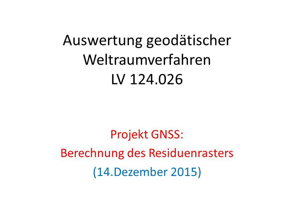 Auswertung geodätischer Weltraumverfahren LV 124.026 Projekt GNSS: Berechnung des Residuenrasters (14.Dezember 2015)