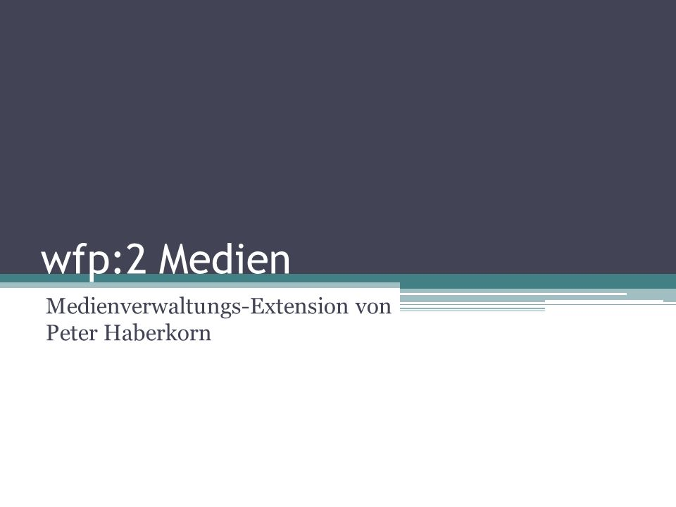wfp:2 Medien Medienverwaltungs-Extension von Peter Haberkorn