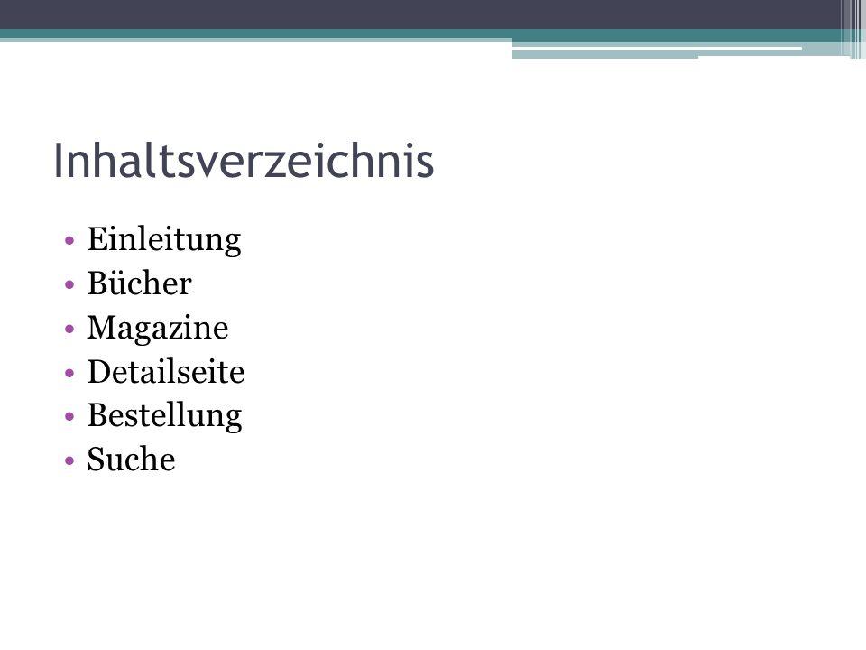 Inhaltsverzeichnis Einleitung Bücher Magazine Detailseite Bestellung Suche