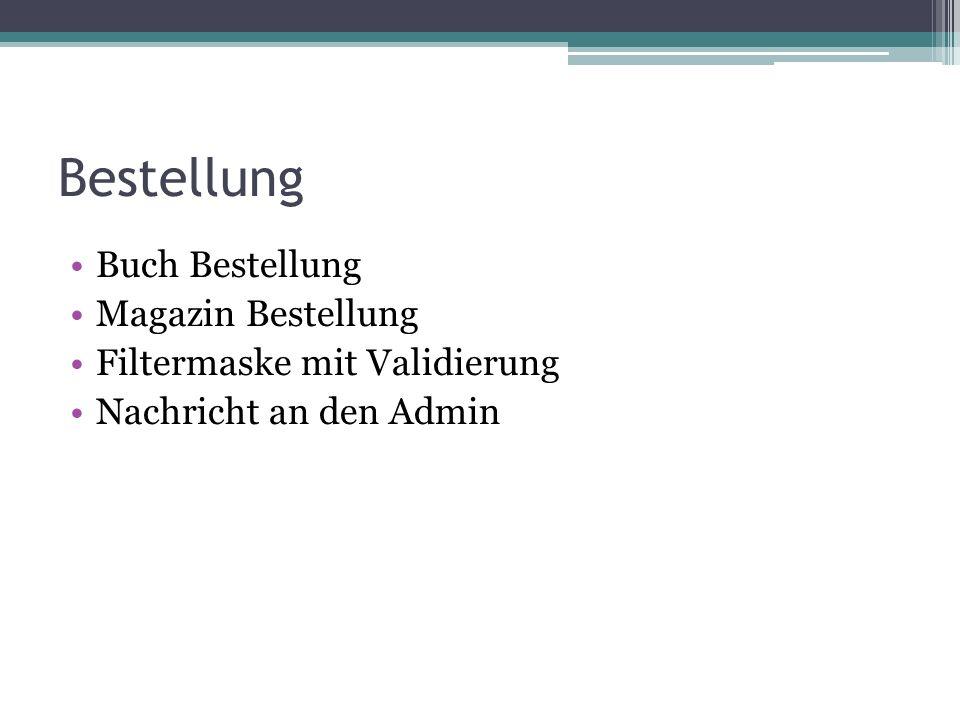 Bestellung Buch Bestellung Magazin Bestellung Filtermaske mit Validierung Nachricht an den Admin