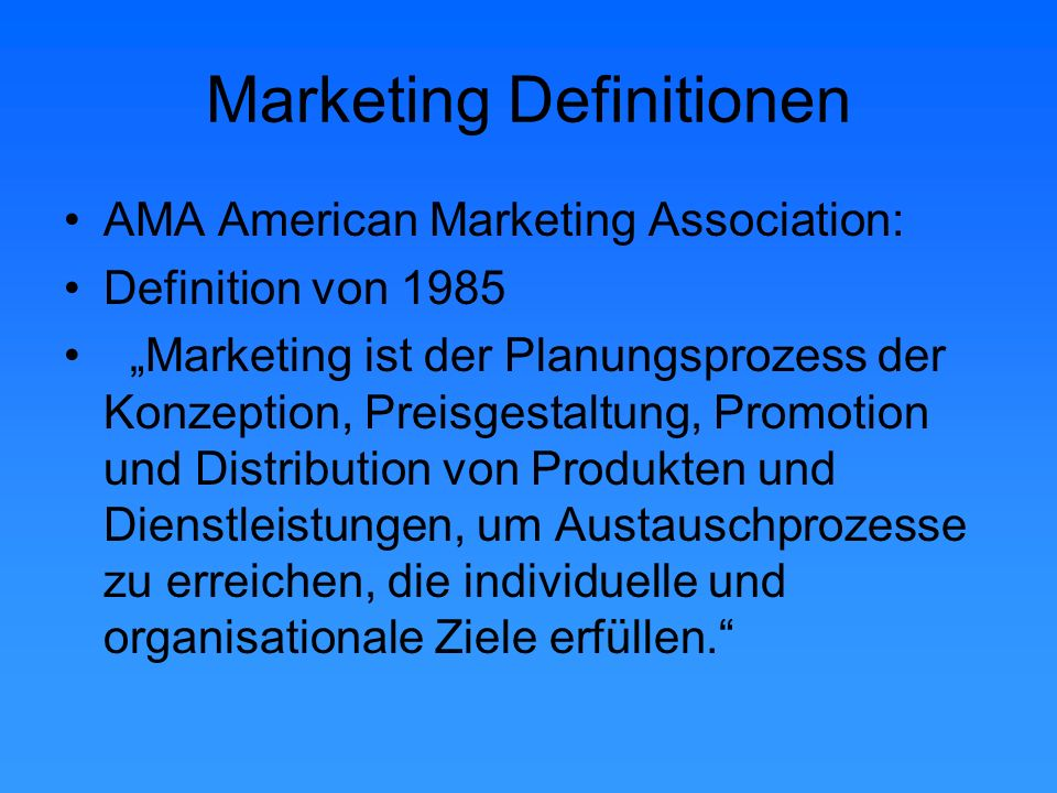 "Marketing Definitionen AMA American Marketing Association: Definition von 1985 ""Marketing ist der Planungsprozess der Konzeption, Preisgestaltung, Pro"