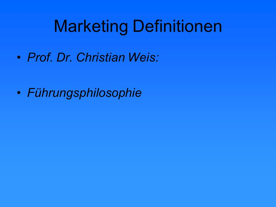 Marketing Definitionen Prof. Dr. Christian Weis: Führungsphilosophie