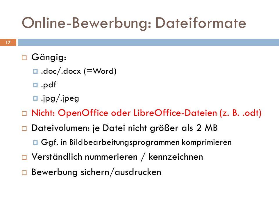 Online-Bewerbung: Dateiformate 17  Gängig: .doc/.docx (=Word) .pdf .jpg/.jpeg  Nicht: OpenOffice oder LibreOffice-Dateien (z. B..odt)  Dateivolu