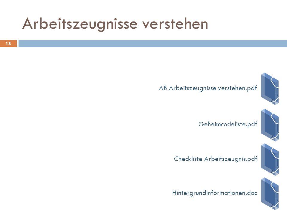 Arbeitszeugnisse verstehen 18 AB Arbeitszeugnisse verstehen.pdfCheckliste Arbeitszeugnis.pdfGeheimcodeliste.pdfHintergrundinformationen.doc