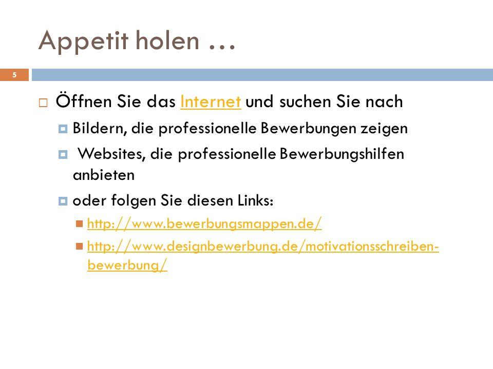 Appetit holen …  Öffnen Sie das Internet und suchen Sie nachInternet  Bildern, die professionelle Bewerbungen zeigen  Websites, die professionelle Bewerbungshilfen anbieten  oder folgen Sie diesen Links: http://www.bewerbungsmappen.de/ http://www.designbewerbung.de/motivationsschreiben- bewerbung/ http://www.designbewerbung.de/motivationsschreiben- bewerbung/ 5
