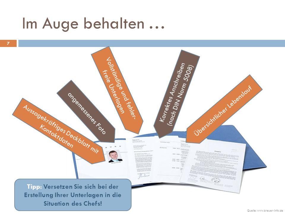 Im Auge behalten … 7 Quelle: www.breuer-info.de Vollständige und fehler- freie Unterlagen Aussagekräftiges Deckblatt mit Kontaktdaten Korrektes Anschr