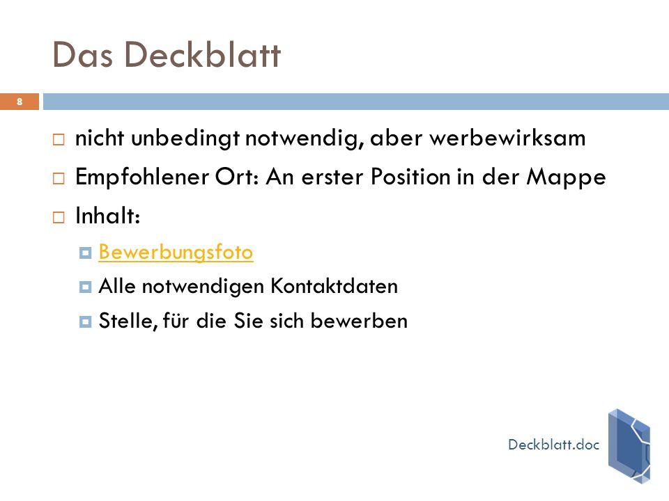 Das Deckblatt 8  nicht unbedingt notwendig, aber werbewirksam  Empfohlener Ort: An erster Position in der Mappe  Inhalt:  Bewerbungsfoto Bewerbung