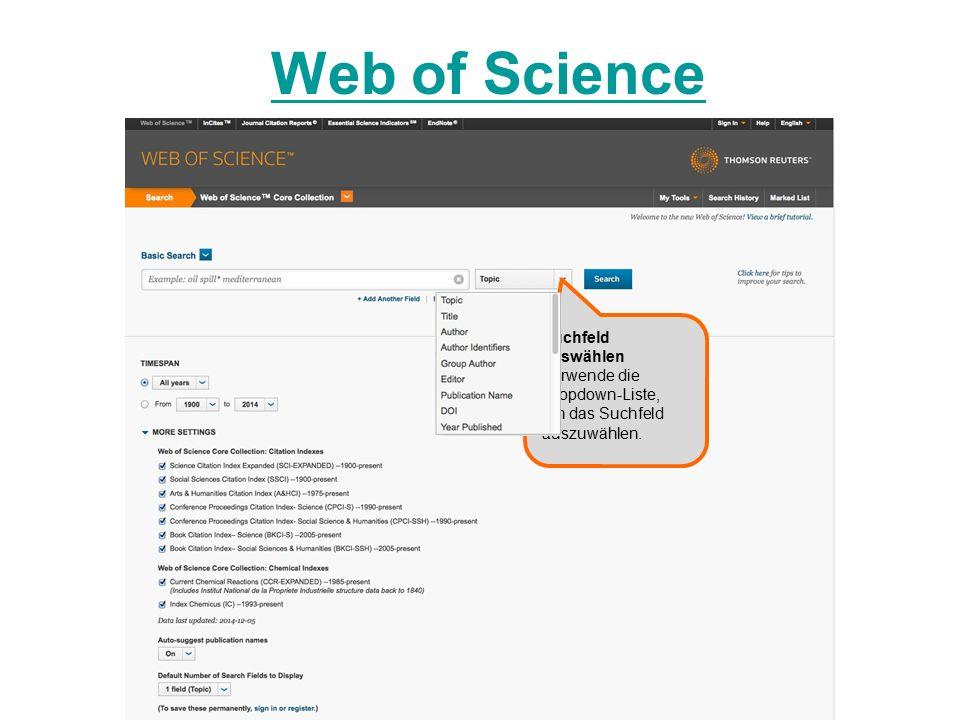 Web of Science Suchfeld auswählen Verwende die Dropdown-Liste, um das Suchfeld auszuwählen.