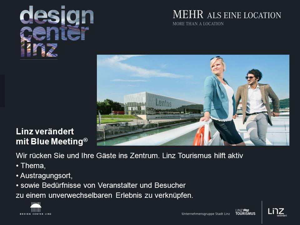 Linz verändert mit Blue Meeting ® Wir rücken Sie und Ihre Gäste ins Zentrum.