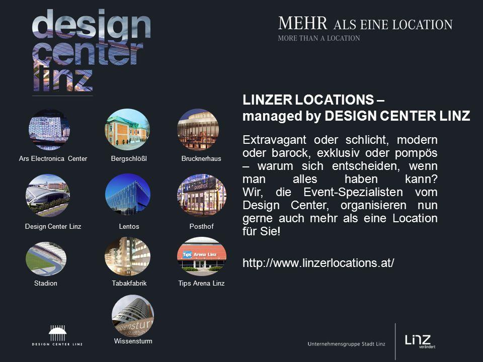 LINZER LOCATIONS – managed by DESIGN CENTER LINZ Extravagant oder schlicht, modern oder barock, exklusiv oder pompös – warum sich entscheiden, wenn man alles haben kann.