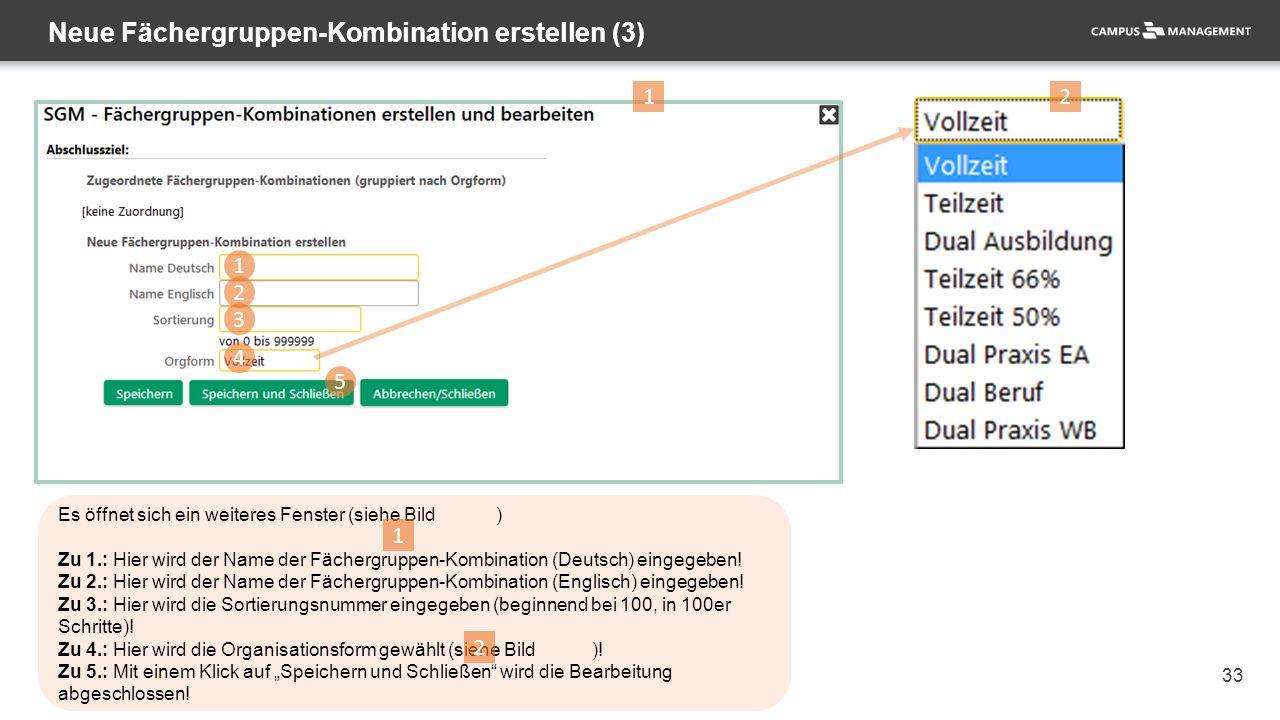33 Neue Fächergruppen-Kombination erstellen (3) Es öffnet sich ein weiteres Fenster (siehe Bild ) Zu 1.: Hier wird der Name der Fächergruppen-Kombination (Deutsch) eingegeben.
