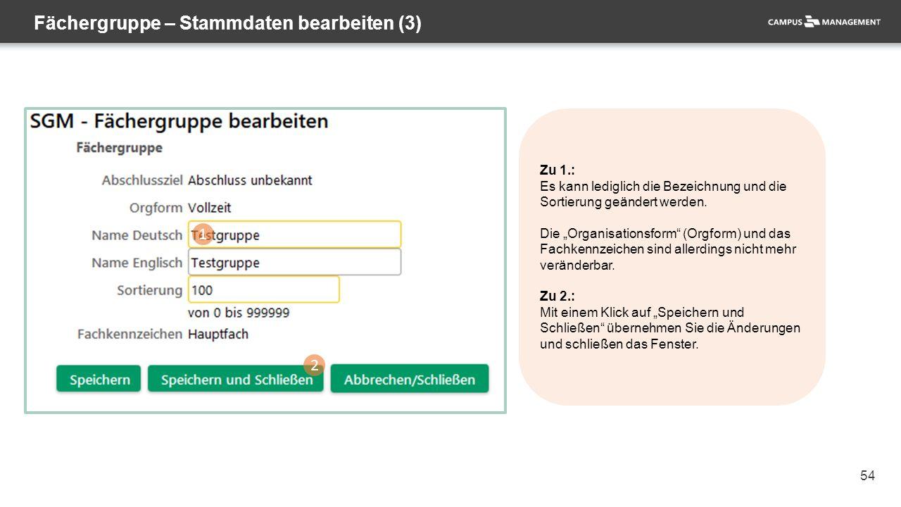 54 Fächergruppe – Stammdaten bearbeiten (3) Zu 1.: Es kann lediglich die Bezeichnung und die Sortierung geändert werden.