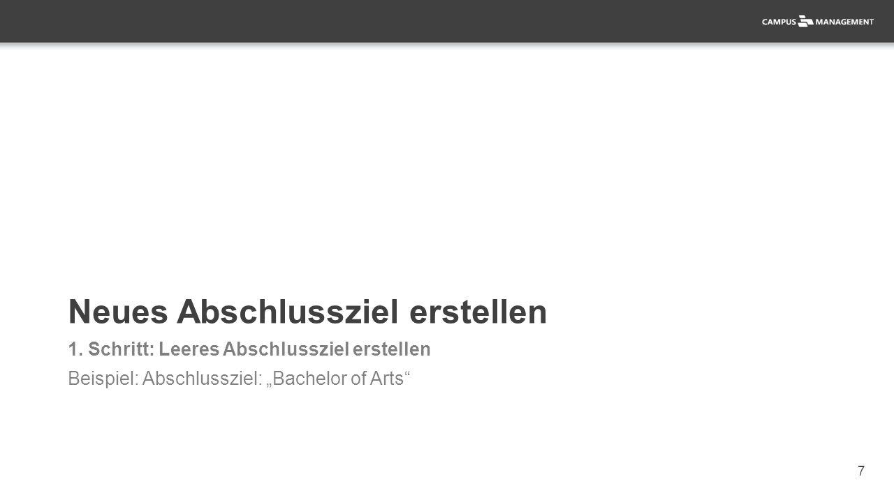 "7 1. Schritt: Leeres Abschlussziel erstellen Beispiel: Abschlussziel: ""Bachelor of Arts"