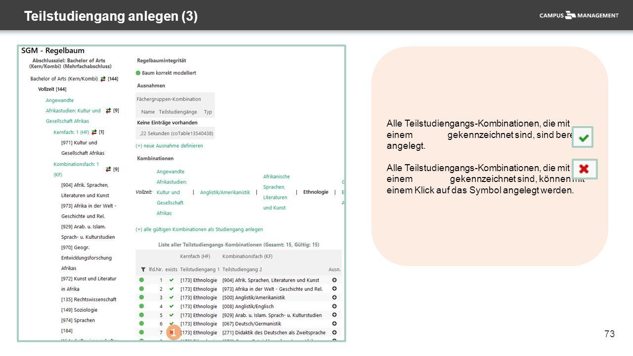 73 Teilstudiengang anlegen (3) Alle Teilstudiengangs-Kombinationen, die mit einem gekennzeichnet sind, sind bereits angelegt.