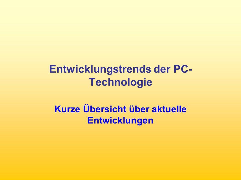 Entwicklungstrends der PC- Technologie Kurze Übersicht über aktuelle Entwicklungen