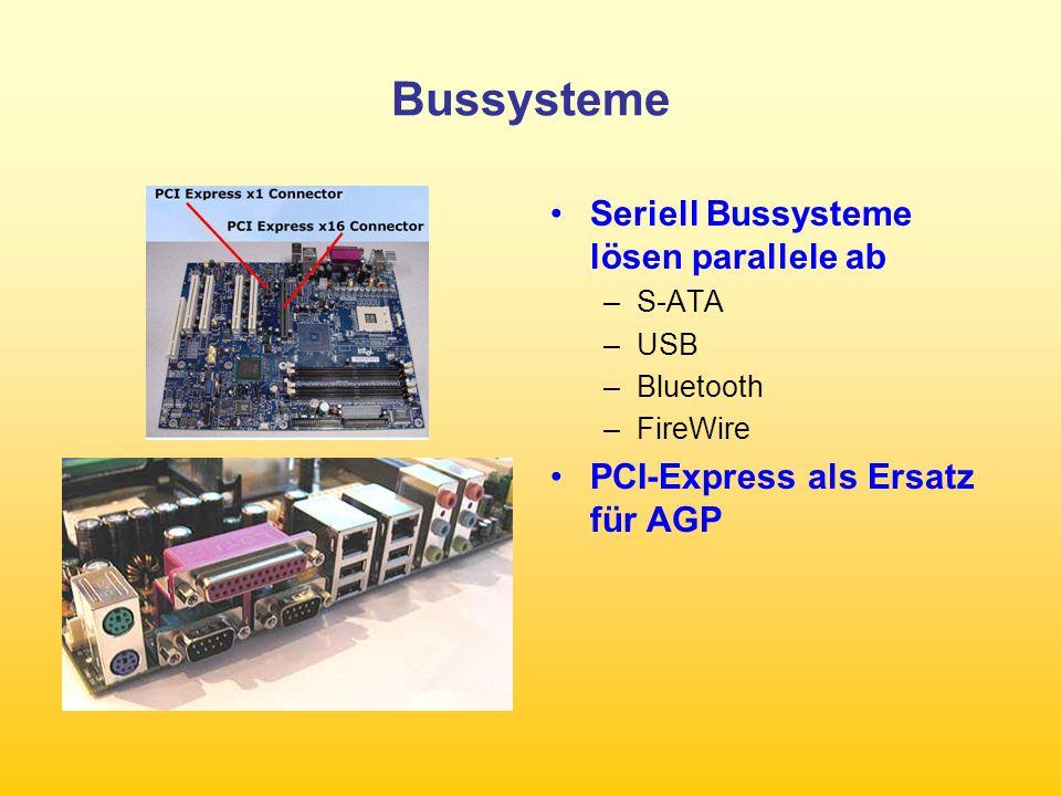 Bussysteme Seriell Bussysteme lösen parallele ab –S-ATA –USB –Bluetooth –FireWire PCI-Express als Ersatz für AGP