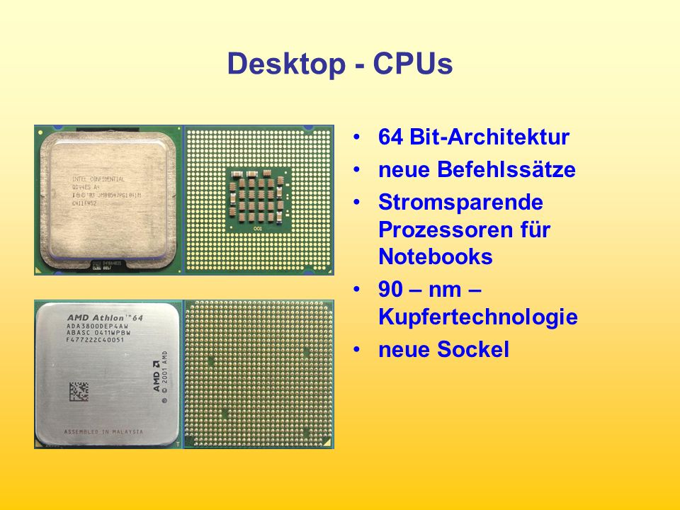 Intel Prozessoren Aktuell Prescott mit –2,8 bis 4 GHz Taktfrequenz –1 MB Cache –800 MHz FSB –Hyper Threading Centrino als neuer Desktop-Prozessor –Hohe Leistung bei geringerer Wärmeabgabe