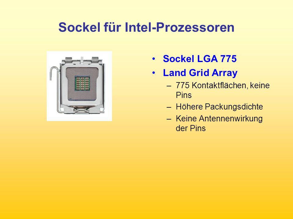 Sockel für Intel-Prozessoren Sockel LGA 775 Land Grid Array –775 Kontaktflächen, keine Pins –Höhere Packungsdichte –Keine Antennenwirkung der Pins