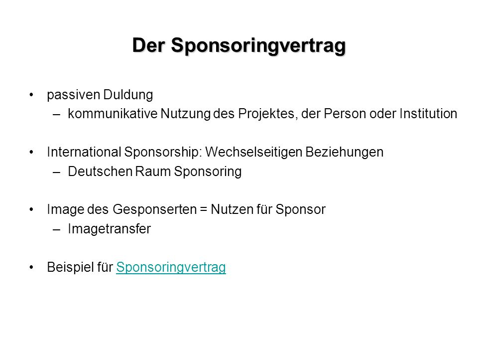 Der Sponsoringvertrag passiven Duldung –kommunikative Nutzung des Projektes, der Person oder Institution International Sponsorship: Wechselseitigen Be
