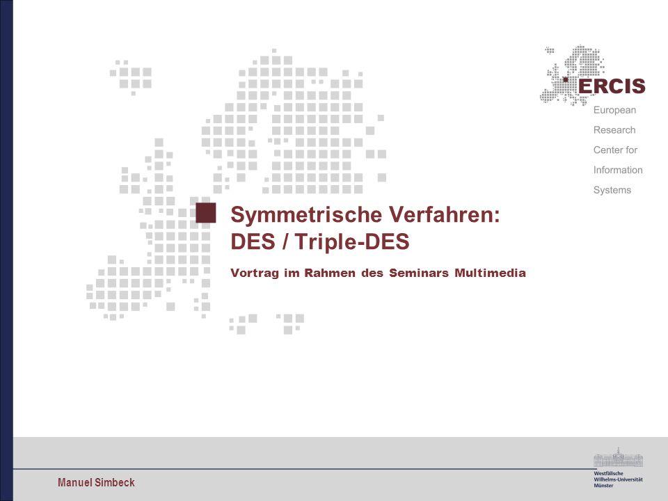 Manuel Simbeck Symmetrische Verfahren: DES / Triple-DES Vortrag im Rahmen des Seminars Multimedia